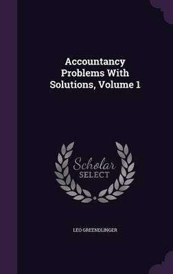 Accountancy Problems with Solutions, Volume 1 by Leo Greendlinger