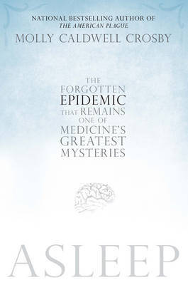 Asleep: The Forgotten Epidemic That Remains One of Medicine's Greatest Mysteries image