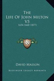 The Life of John Milton V5: 1654-1660 (1877) by David Masson