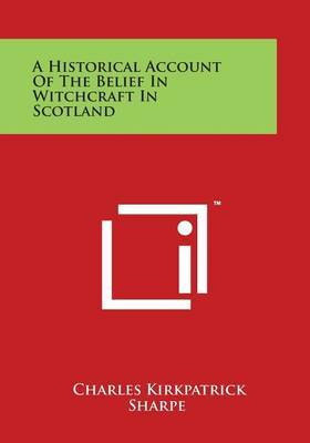 A Historical Account of the Belief in Witchcraft in Scotland by Charles Kirkpatrick Sharpe image