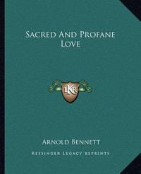 Sacred and Profane Love by Arnold Bennett