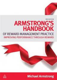 Armstrong's Handbook of Reward Management Practice: Improving Performance Through Reward image