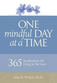 One Mindful Day at a Time by Alan D Wolfelt