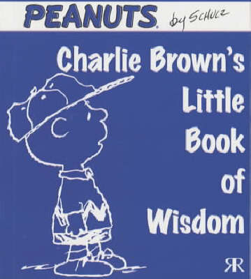 Charlie Brown's Little Book of Wisdom by Charles M Schulz