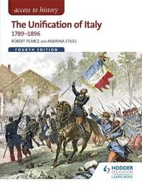 Access to History: The Unification of Italy 1789-1896 Fourth Edition by Andrina Stiles