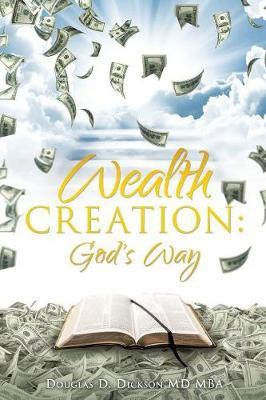 Wealth Creation by Douglas D Dickson MD Mba