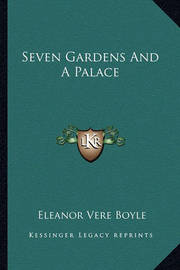 Seven Gardens and a Palace by Eleanor Vere Boyle