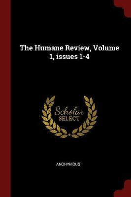 The Humane Review, Volume 1, Issues 1-4 by * Anonymous