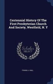 Centennial History of the First Presbyterian Church and Society, Westfield, N. y by Frank A Hall image