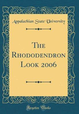 The Rhododendron Look 2006 (Classic Reprint) by Appalachian State University
