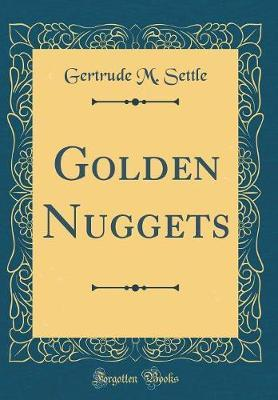 Golden Nuggets (Classic Reprint) by Gertrude M Settle