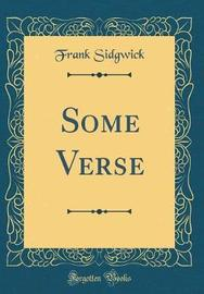 Some Verse (Classic Reprint) by Frank Sidgwick
