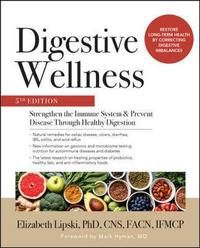 Digestive Wellness: Strengthen the Immune System and Prevent Disease Through Healthy Digestion, Fifth Edition by Elizabeth Lipski
