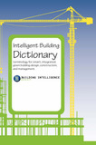 Intelligent Building Dictionary: Terminology for Smart, Integrated, Green Building Design, Construction, and Management by Intelligence Group Building Intelligence Group