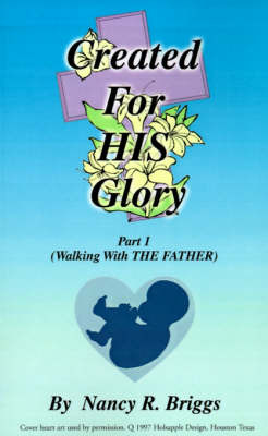 Created for His Glory: Part 1: Walking with the Father by Nancy R. Briggs image