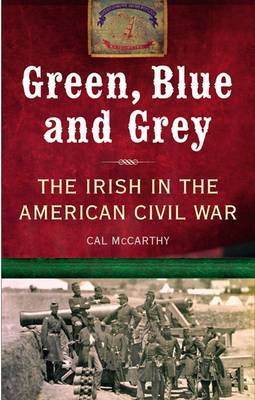 Green, Blue and Grey: The Irish in the American Civil War by Cal McCarthy image