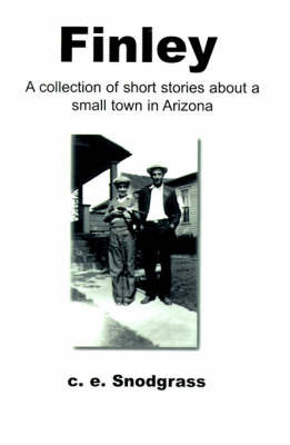 Finley: A Collection of Short Stories about a Small Town in Arizona by C. E. Snodgrass