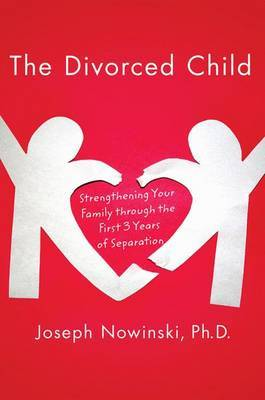 The Divorced Child by Joseph Nowinski