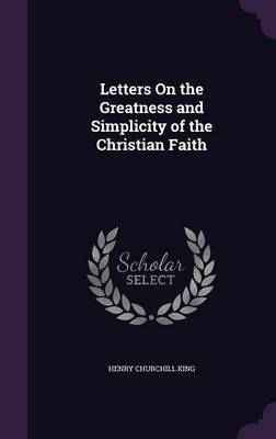 Letters on the Greatness and Simplicity of the Christian Faith by Henry Churchill King image