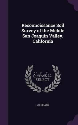 Reconnoissance Soil Survey of the Middle San Joaquin Valley, California by L C Holmes