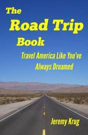 The Road Trip Book by Jeremy J Krug