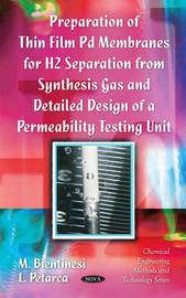 Preparation of Thin Film Pd Membranes for H2 Separation From Synthesis Gas & Detailed Design of a Permeability Testing Unit by M Bientinesi image