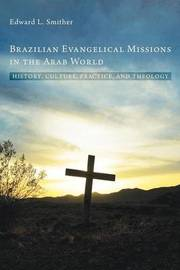 Brazilian Evangelical Missions in the Arab World by Edward L Smither