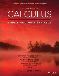 Calculus: Single and Multivariable, 7e Student Solutions Manual by Deborah Hughes-Hallett