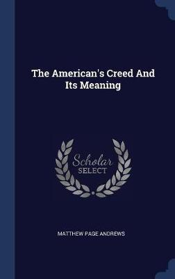 The American's Creed and Its Meaning by Matthew Page Andrews image