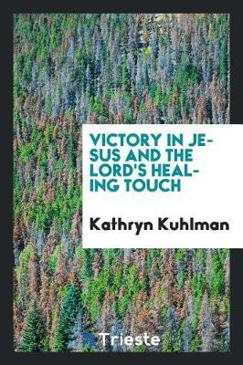 Victory in Jesus and the Lord's Healing Touch by Kathryn Kuhlman image