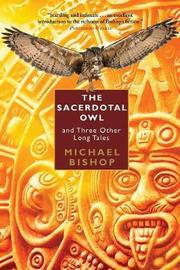 The Sacerdotal Owl and Three Other Long Tales by Michael Bishop image