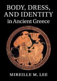 Body, Dress, and Identity in Ancient Greece by Mireille M. Lee image