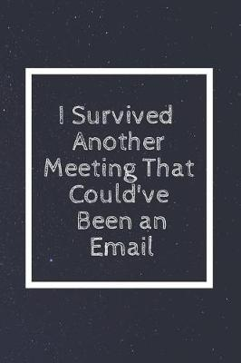 I Survived Another Meeting That Could've Been an Email by Perfect Journals