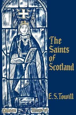 The Saints of Scotland by E. S. Towill