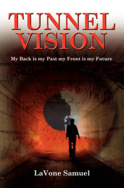 Tunnel Vision: My Back Is My Past My Front Is My Future by Lavone Samuel image