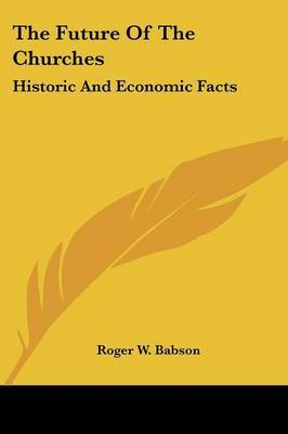 The Future of the Churches: Historic and Economic Facts by Roger W. Babson image