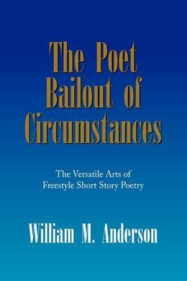 The Poet Bailout of Circumstances by William M. Anderson