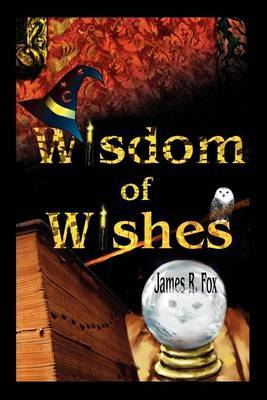 Wisdom of Wishes by The Dickinson School of Law James R Fox (Pennsylvania State University)