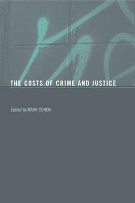 The Costs of Crime and Justice by Mark A Cohen