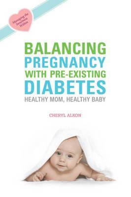 Balancing Pregnancy with Pre-existing Diabetes by Cheryl Alkon