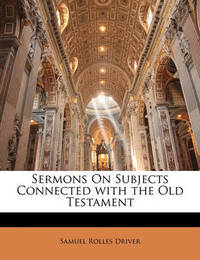 Sermons on Subjects Connected with the Old Testament by Samuel Rolles Driver