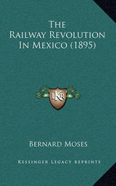 The Railway Revolution in Mexico (1895) by Bernard Moses