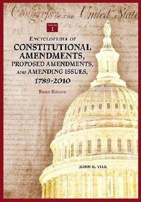 Encyclopedia of Constitutional Amendments, Proposed Amendments, and Amending Issues, 1789-2010, 3rd Edition [2 volumes] by John R Vile