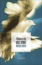 I Believe in the Holy Spirit by Michael Green