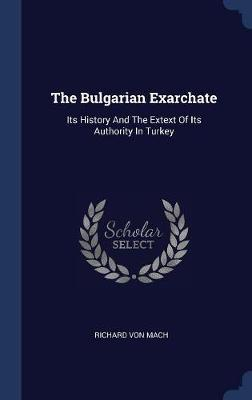 The Bulgarian Exarchate by Richard Von Mach