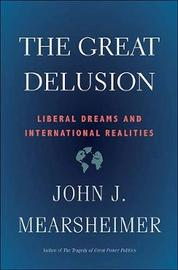 The Great Delusion by John J Mearsheimer