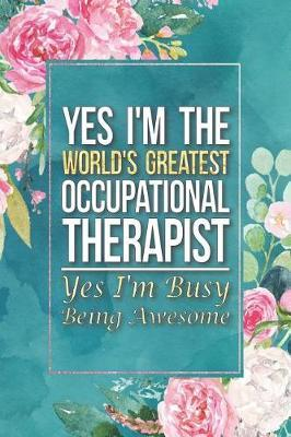 Occupational Therapist Gift Yes I'm The World's Greatest Occupational Therapist Yes I'm Busy Being Awesome by Press