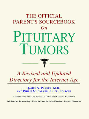 The Official Parent's Sourcebook on Pituitary Tumors: A Revised and Updated Directory for the Internet Age by ICON Health Publications image