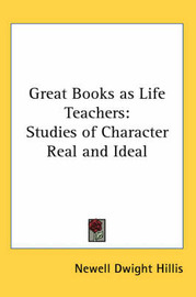 Great Books as Life Teachers: Studies of Character Real and Ideal by Newell Dwight Hillis image