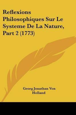 Reflexions Philosophiques Sur Le Systeme De La Nature, Part 2 (1773) by Georg Jonathan Von Holland